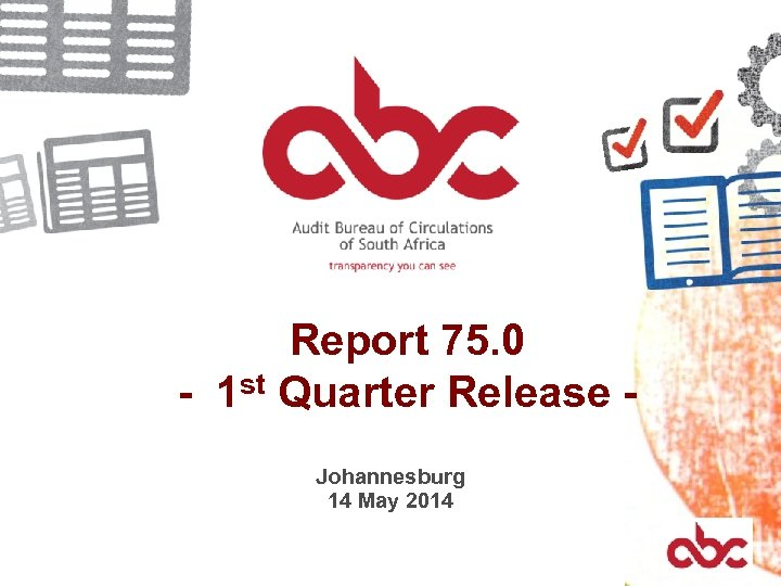 Report 75. 0 - 1 st Quarter Release Johannesburg 14 May 2014