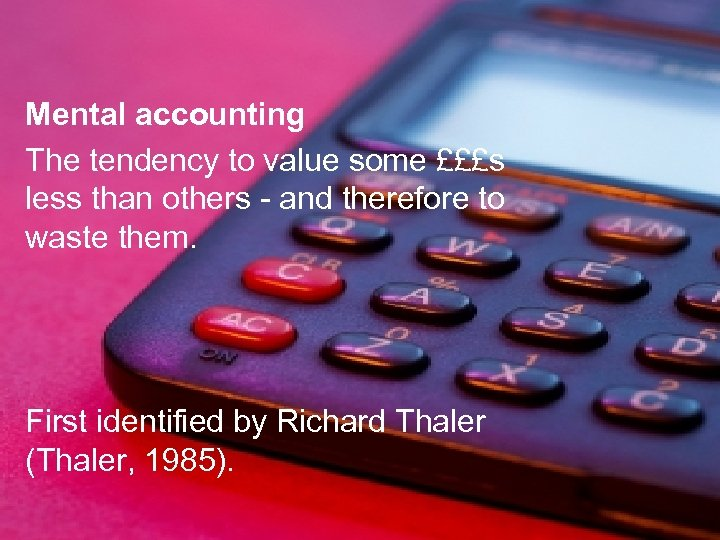 Sheconomics Mental accounting The tendency to value some £££s less than others - and