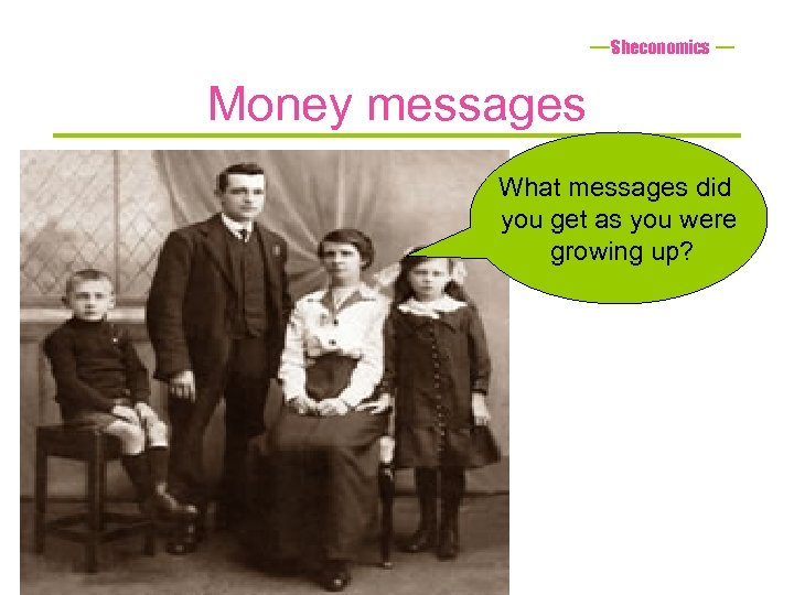 Sheconomics Money messages What messages did you get as you were growing up?