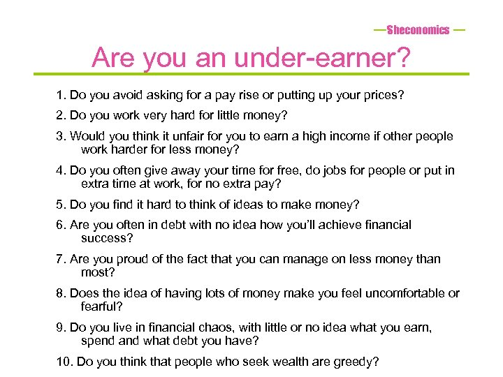 Sheconomics Are you an under-earner? 1. Do you avoid asking for a pay rise