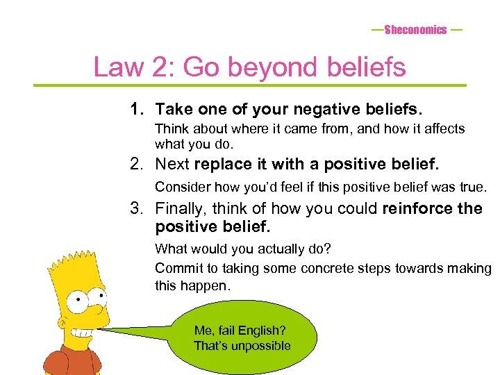 Sheconomics Law 2: Go beyond beliefs 1. Take one of your negative beliefs. Think