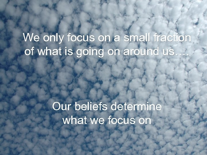 We only focus on a small fraction of what is going on around us….