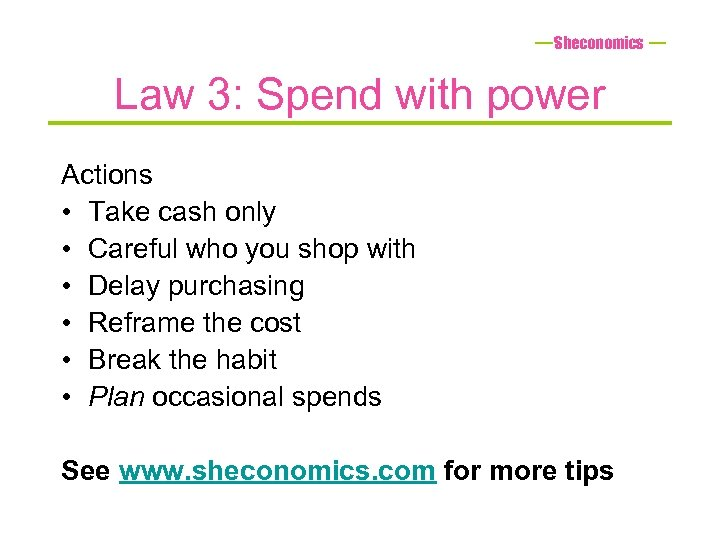Sheconomics Law 3: Spend with power Actions • Take cash only • Careful who