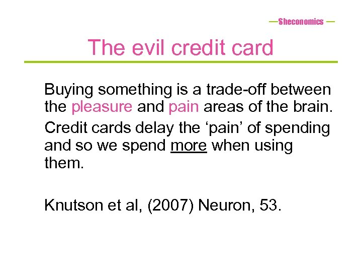 Sheconomics The evil credit card Buying something is a trade-off between the pleasure and