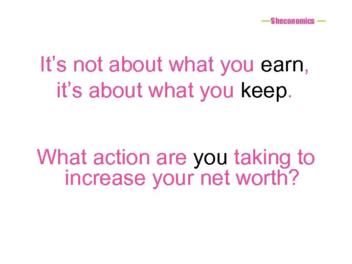 Sheconomics It's not about what you earn, it's about what you keep. What action