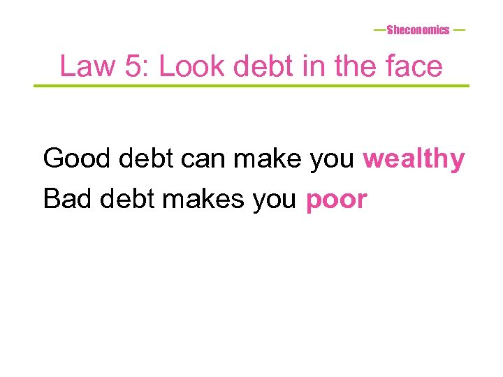 Sheconomics Law 5: Look debt in the face Good debt can make you wealthy