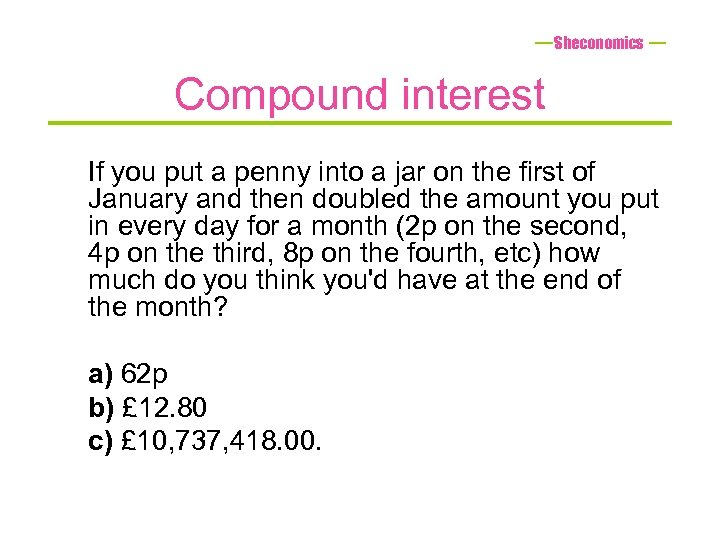 Sheconomics Compound interest If you put a penny into a jar on the first