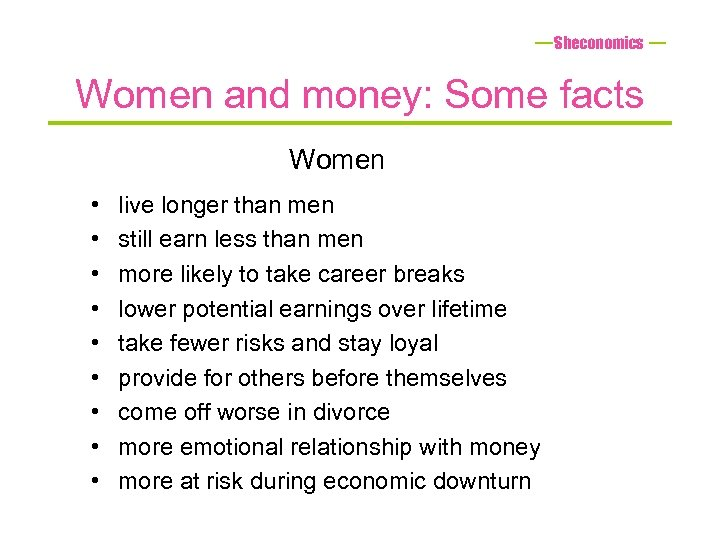 Sheconomics Women and money: Some facts Women • • • live longer than men