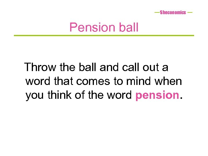 Sheconomics Pension ball Throw the ball and call out a word that comes to