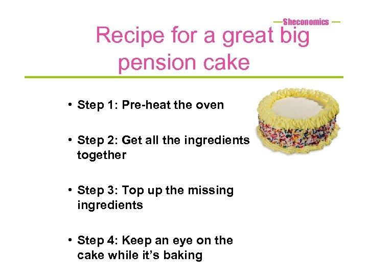 Sheconomics Recipe for a great big pension cake • Step 1: Pre-heat the oven