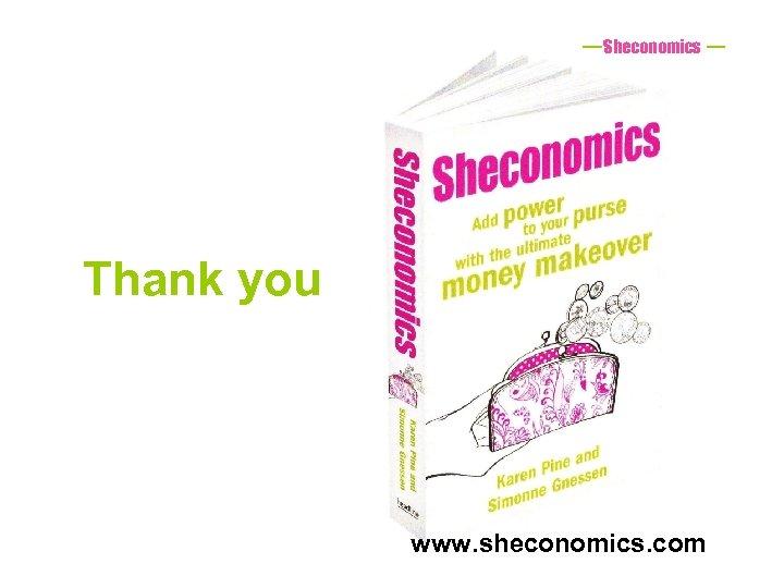 Sheconomics Thank you www. sheconomics. com
