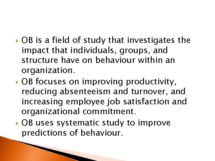 OB is a field of study that investigates the impact that individuals, groups,