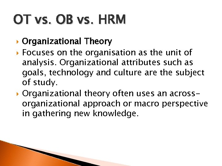OT vs. OB vs. HRM Organizational Theory Focuses on the organisation as the unit