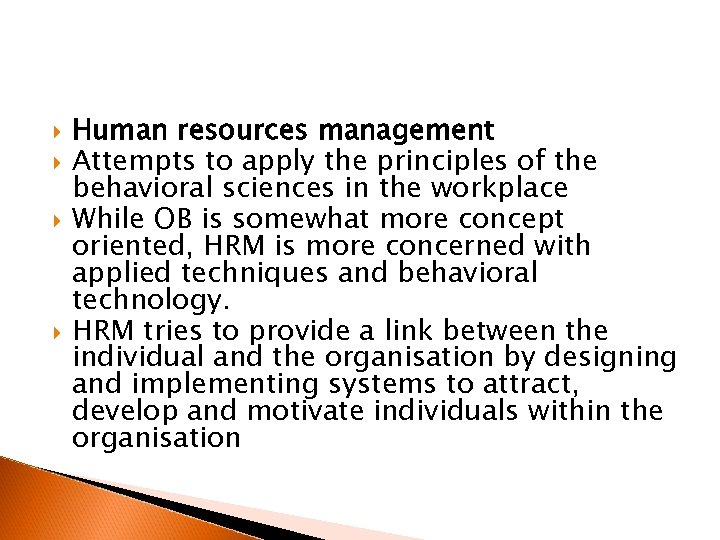 Human resources management Attempts to apply the principles of the behavioral sciences in