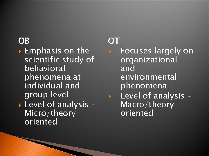 OB Emphasis on the scientific study of behavioral phenomena at individual and group level