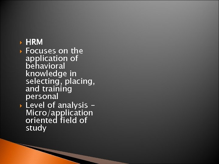 HRM Focuses on the application of behavioral knowledge in selecting, placing, and training