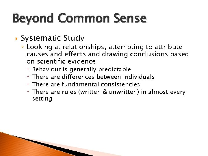Beyond Common Sense Systematic Study ◦ Looking at relationships, attempting to attribute causes and