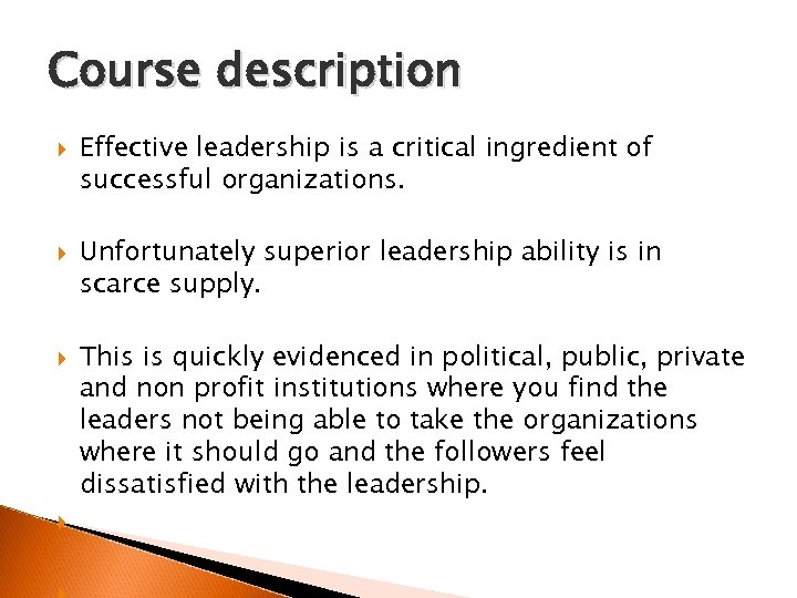 Course description Effective leadership is a critical ingredient of successful organizations. Unfortunately superior leadership