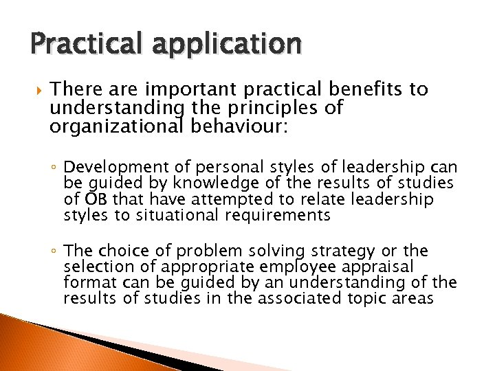 Practical application There are important practical benefits to understanding the principles of organizational behaviour: