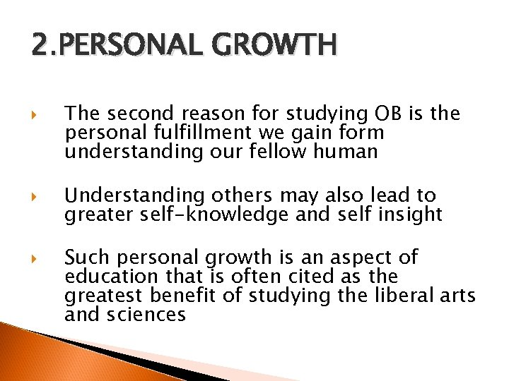 2. PERSONAL GROWTH The second reason for studying OB is the personal fulfillment we