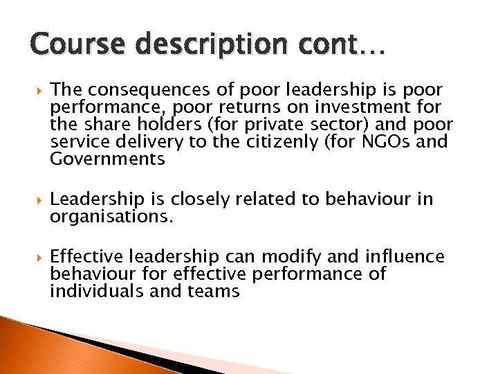 Course description cont… The consequences of poor leadership is poor performance, poor returns on