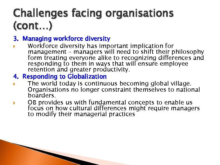 Challenges facing organisations (cont…) 3. Managing workforce diversity Workforce diversity has important implication for