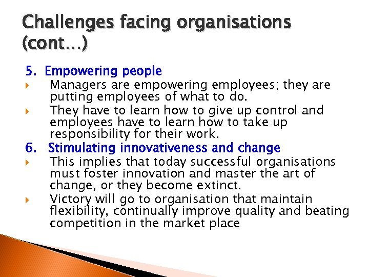 Challenges facing organisations (cont…) 5. Empowering people Managers are empowering employees; they are putting