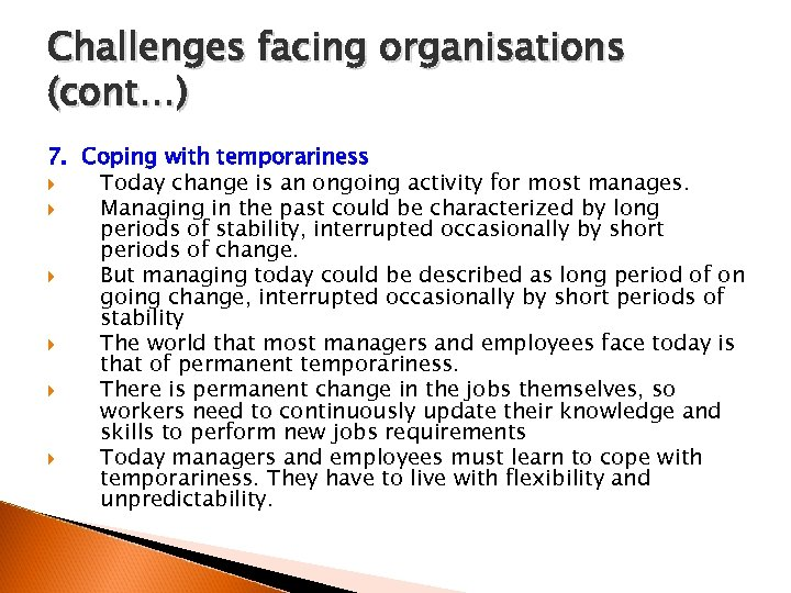 Challenges facing organisations (cont…) 7. Coping with temporariness Today change is an ongoing activity