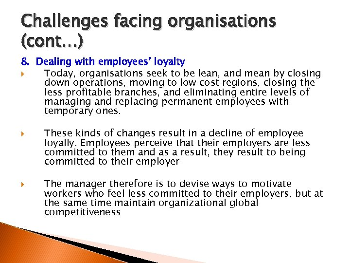 Challenges facing organisations (cont…) 8. Dealing with employees' loyalty Today, organisations seek to be