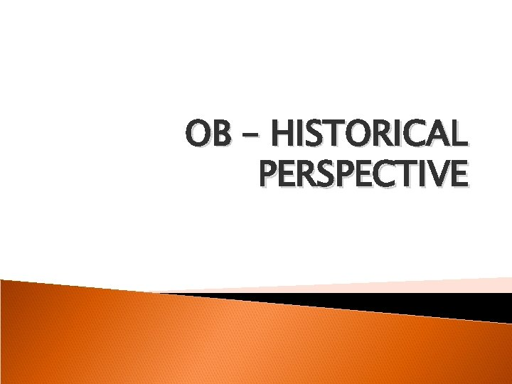 OB – HISTORICAL PERSPECTIVE