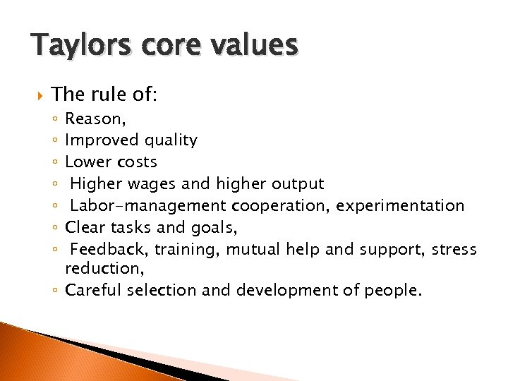 Taylors core values The rule of: Reason, Improved quality Lower costs Higher wages and