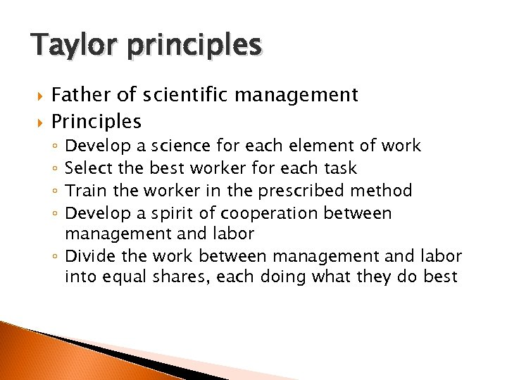 Taylor principles Father of scientific management Principles Develop a science for each element of