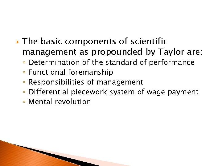 The basic components of scientific management as propounded by Taylor are: ◦ ◦