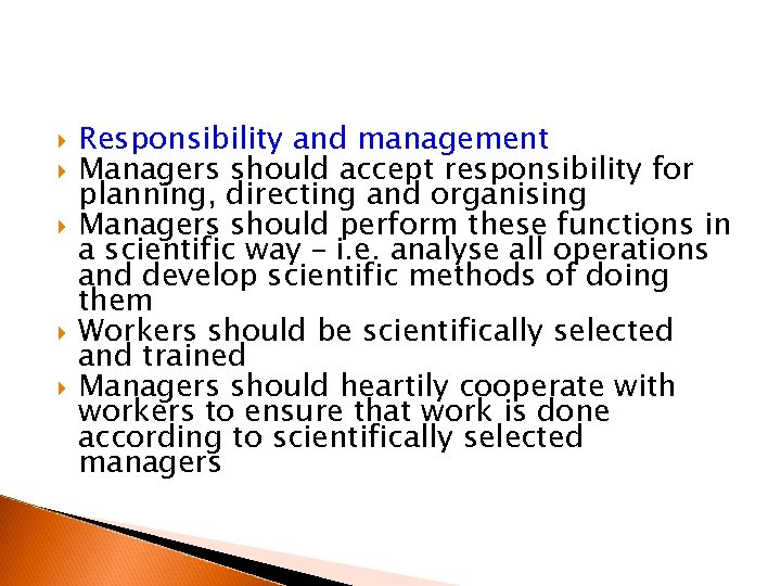 Responsibility and management Managers should accept responsibility for planning, directing and organising Managers