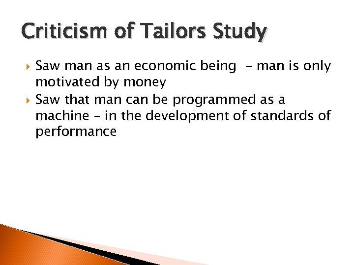 Criticism of Tailors Study Saw man as an economic being - man is only