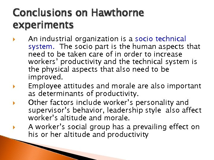Conclusions on Hawthorne experiments An industrial organization is a socio technical system. The socio
