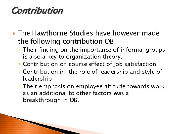 Contribution The Hawthorne Studies have however made the following contribution OB. ◦ Their finding
