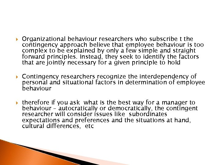 Organizational behaviour researchers who subscribe t the contingency approach believe that employee behaviour
