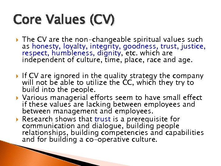 Core Values (CV) The CV are the non-changeable spiritual values such as honesty, loyalty,