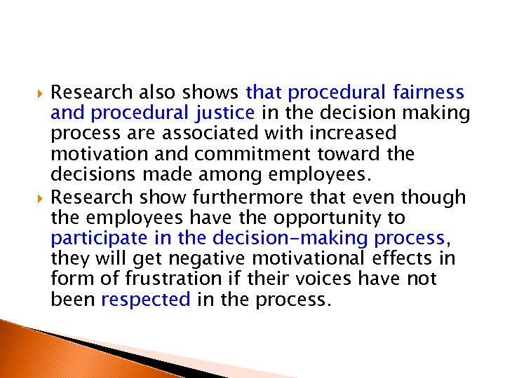 Research also shows that procedural fairness and procedural justice in the decision making