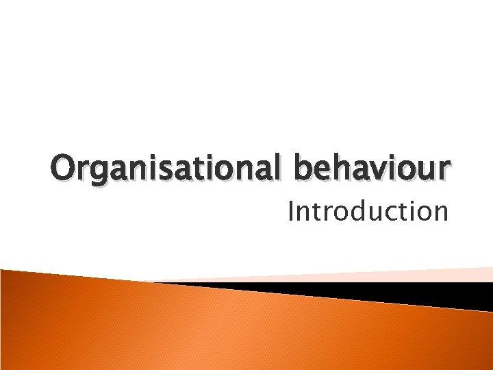 Organisational behaviour Introduction