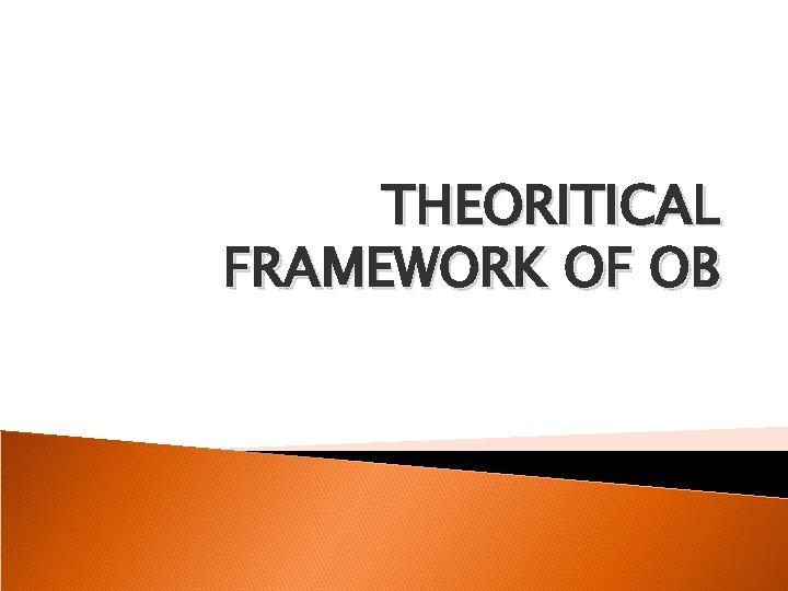 THEORITICAL FRAMEWORK OF OB