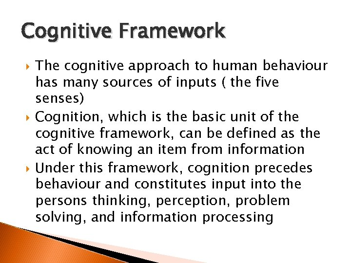 Cognitive Framework The cognitive approach to human behaviour has many sources of inputs (