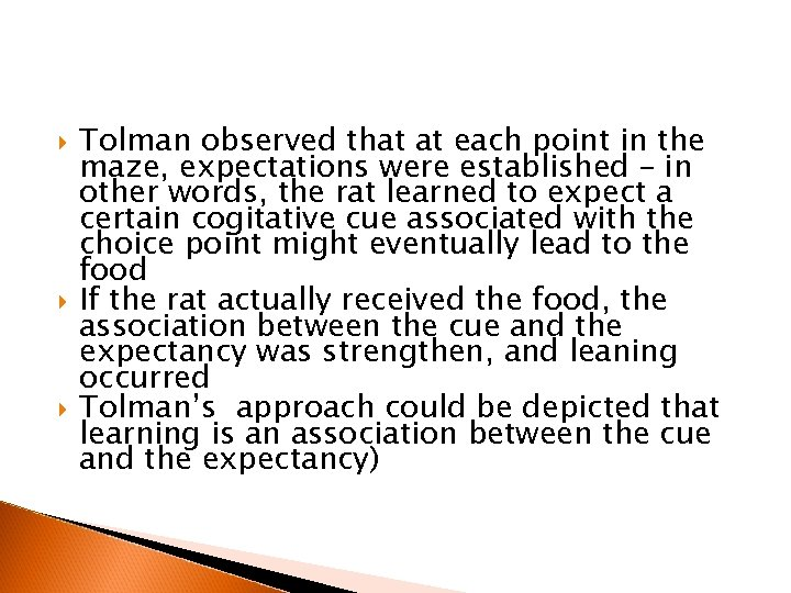Tolman observed that at each point in the maze, expectations were established –