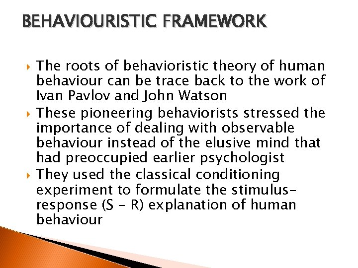 BEHAVIOURISTIC FRAMEWORK The roots of behavioristic theory of human behaviour can be trace back