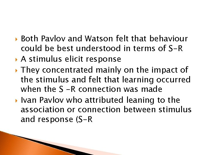 Both Pavlov and Watson felt that behaviour could be best understood in terms
