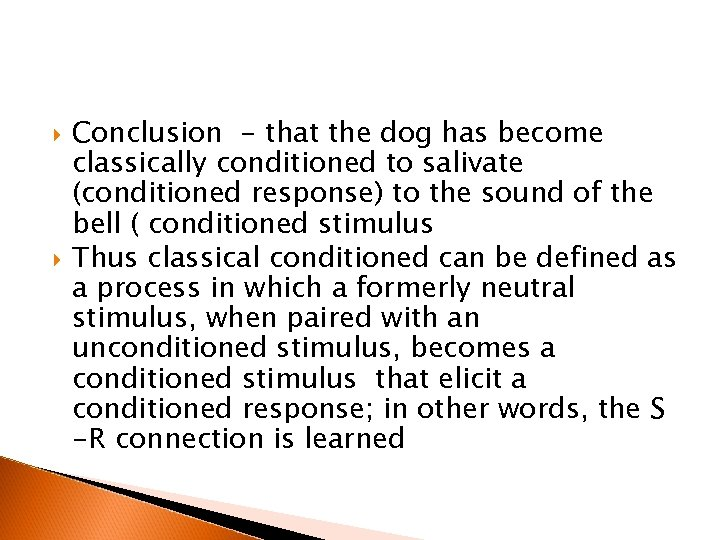 Conclusion - that the dog has become classically conditioned to salivate (conditioned response)