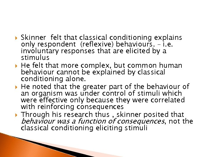Skinner felt that classical conditioning explains only respondent (reflexive) behaviours. – i. e.