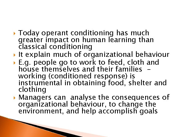 Today operant conditioning has much greater impact on human learning than classical conditioning