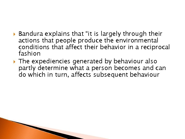 """Bandura explains that """"it is largely through their actions that people produce the"""